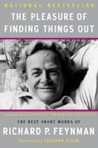 The Pleasure of Finding Things Out ebook by Richard P. Feynman