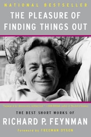 The Pleasure of Finding Things Out - The Best Short Works of Richard P. Feynman ebook by Richard P. Feynman