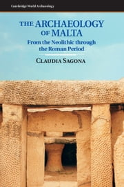 The Archaeology of Malta - From the Neolithic through the Roman Period ebook by Claudia Sagona