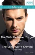 The Wife He Never Forgot/The Lone Wolf's Craving ebook by Tina Beckett, ANNE FRASER