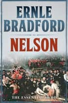 Nelson: The Essential Hero ebook by Ernle Bradford
