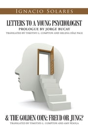 Letters to a Young Psychologist & The Golden Coin: Freud or Jung? ebook by Ignacio Solares