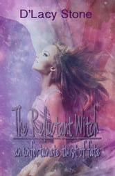 The Reluctant Witch: Book 1: An Unfortunate Twist of Fate ebook by D'Lacy Stone