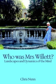 Who Was Mrs Willett? - Landscapes and Dynamics of Mind ebook by Chris Nunn
