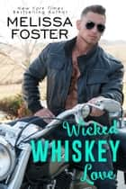 Wicked Whiskey Love - Sexy Contemporary Romance ebook by Melissa Foster