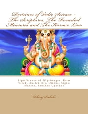 Doctrines of Vedic Science - the Scriptures, the Remedial Measures and the Karmic Law ebook by Dhiraj Bakshi