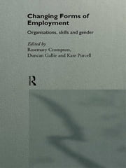Changing Forms of Employment - Organizations, Skills and Gender ebook by Rosemary Crompton,Duncan Gallie,Kate Purcell