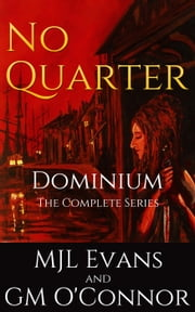 No Quarter: Dominium - The Complete Series (An Adventurous Historical Romance) ebook by MJL Evans, GM O'Connor