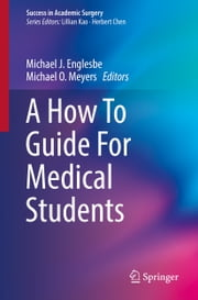 A How To Guide For Medical Students ebook by Michael J. Englesbe, Michael O. Meyers