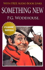 SOMETHING NEW Classic Novels: New Illustrated [Free Audio Links] ebook by Pelham Grenville Wodehouse