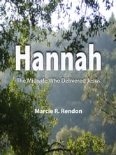 Hannah The Midwife Who Delivered Jesus ebook by Marcie Rendon