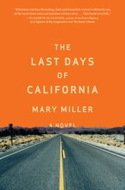 The Last Days of California: A Novel ebook by Mary Miller