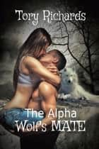 The Alpha Wolf's Mate ebook by Tory Richards