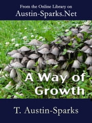 A Way of Growth ebook by T. Austin-Sparks