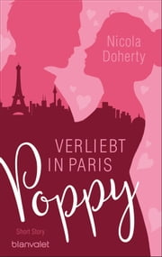 Poppy - Verliebt in Paris - Short Story ebook by Nicola Doherty, Claudia Geng