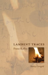 Lambent Traces - Franz Kafka ebook by Stanley Corngold