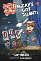 Micah's Super Vlog: Micah's Got Talent? ebook by Andy McGuire, Girish Manuel