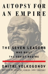 Autopsy For An Empire - The Seven Leaders Who Built the Soviet Regime ebook by Dmitri Volkogonov