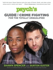 Psych's Guide to Crime Fighting for the Totally Unqualified ebook by Shawn Spencer,Burton Guster,Chad Gervich
