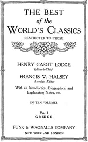 The Best Of The World's Classics (Restricted To Prose) Volume I - Greece: 484 B.C.-200 A.D. (Mobi Classics) ebook by Henry Cabot Lodge (Editor)