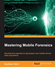 Mastering Mobile Forensics ebook by Soufiane Tahiri