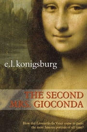 The Second Mrs. Gioconda ebook by E.L. Konigsburg