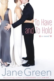 To Have and To Hold - A Novel ebook by Jane Green