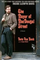 The Mayor of MacDougal Street [2013 edition] - A Memoir ebook by Dave Van Ronk, Elijah Wald