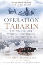 Operation Tabarin - Britain's Secret Wartime Expedition to Antarctica 1944-46 ebook by Stephen Haddelsey, Alan Carroll, HRH Princess Anne (Princess Royal)