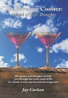 The Beverage Coaster: A Book of Life Thoughts ebook by Jay Carlson