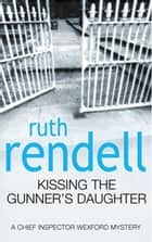 Kissing The Gunner's Daughter - (A Wexford Case) ebook by Ruth Rendell