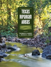 Texas Riparian Areas ebook by Nicole A. Davis,Thomas B. Hardy,Mark Wentzel,Jonathan Phillips,John Jacob,Jacquelyn Duke,Stephan A. Nelle