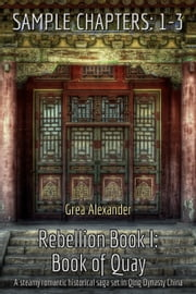 Rebellion Book I: Book of Quay - SAMPLE CHAPTERS: 1-3 ebook by Grea Alexander