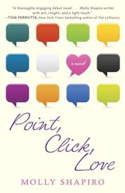 Point, Click, Love - A Novel ebook by Molly Shapiro