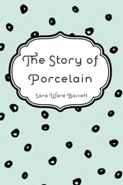The Story of Porcelain ebook by Sara Ware Bassett