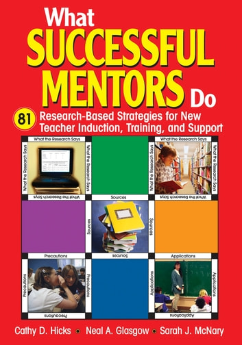 What Successful Mentors Do - 81 Research-Based Strategies for New Teacher Induction, Training, and Support ebook by Cathy D. Hicks,Neal A. Glasgow,Sarah J. McNary