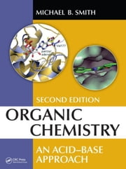 Organic Chemistry: An Acid-Base Approach, Second Edition ebook by Smith, Michael B.