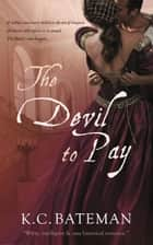 The Devil To Pay ebook by K. C. Bateman
