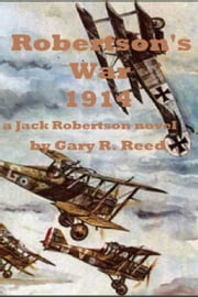 Robertson's War 1914-a Jack Robertson novel ebook by Gary Reed