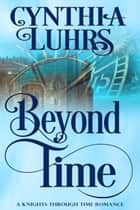 Beyond Time ebook by Cynthia Luhrs