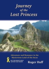 Journey of the Lost Princess - Adventure and Romance in the Mysterious Land of the Incas ebook by Roger Huff