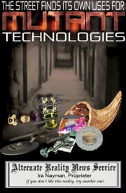The Street Finds Its Own Uses for Mutant Technologies ebook by Ira Nayman