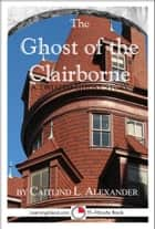 The Ghost of the Clairborne: A Scary 15-Minute Ghost Story ebook by Caitlind L. Alexander