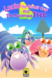 Lucky the Hermit Crab And The Mysterious Tree ebook by Zoo Corporation