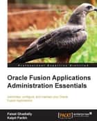Oracle Fusion Applications Administration Essentials ebook by Faisal Ghadially,Kalpit Parikh