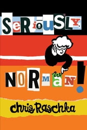 Seriously, Norman! ebook by Chris Raschka