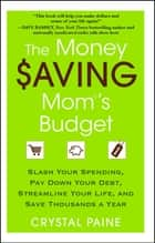 The Money Saving Mom's Budget - Slash Your Spending, Pay Down Your Debt, Streamline Your Life, and Save Thousands a Year ebook by Crystal Paine