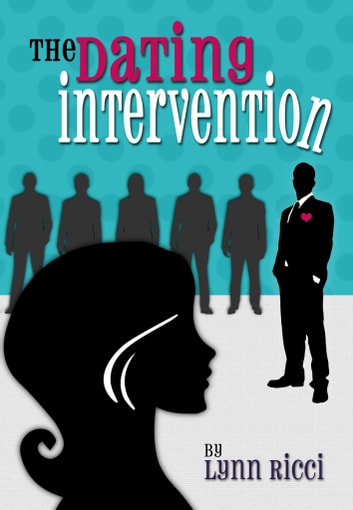 The Dating Intervention ebook by Lynn Ricci
