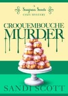 Croquembouche Murder: A Seagrass Sweets Cozy Mystery (Book 6) - Seagrass Sweets Cozy Mystery, #6 ebook by Sandi Scott