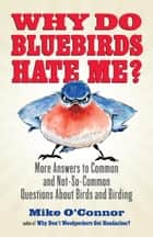 Why Do Bluebirds Hate Me? ebook by Mike O'Connor
